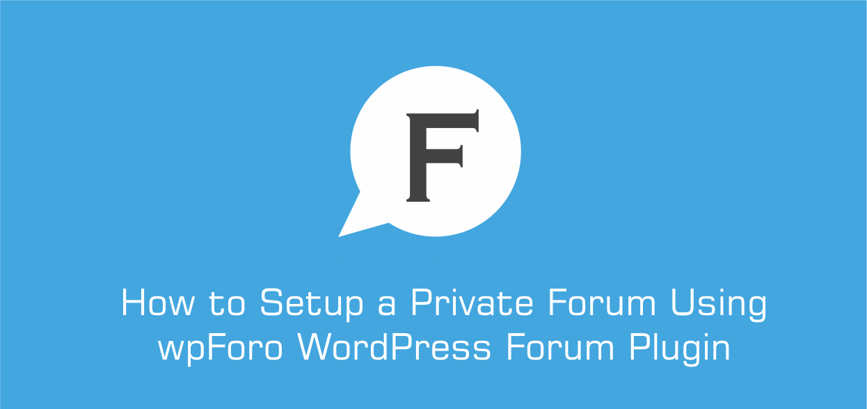How to Setup a Private Forum Using wpForo WordPress Forum Plugin