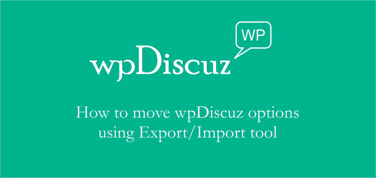 How to move wpDiscuz options using Export/Import tool